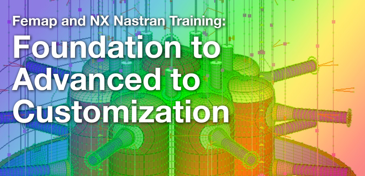 Femap and NX Nastran Training: Foundation to Advanced to Customization